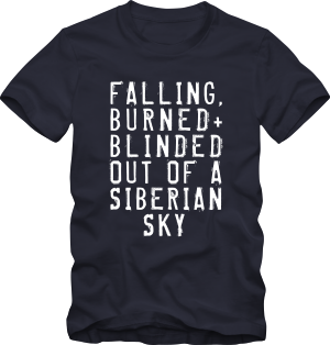 Falling burned and blinded out of a siberian sky